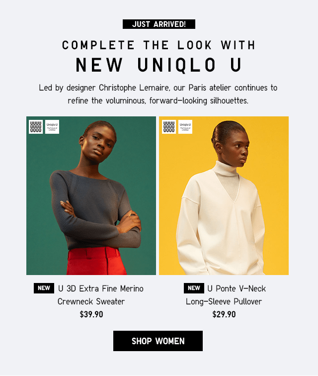 JUST ARRIVED! COMEPLETE THE LOOK WITH NEW UNIQLO U - SHOP WOMEN