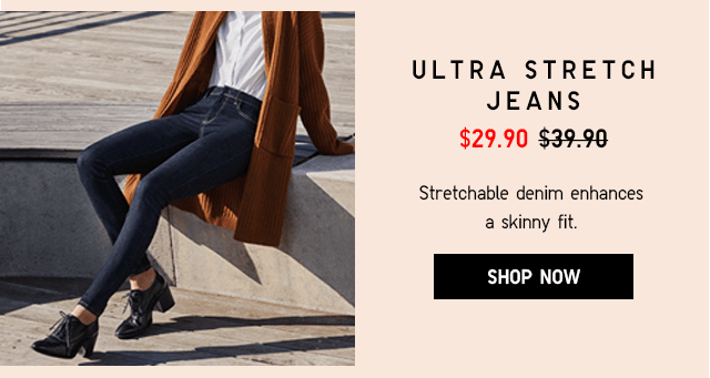ULTRA STRETCH JEANS $29.90 - SHOP NOW