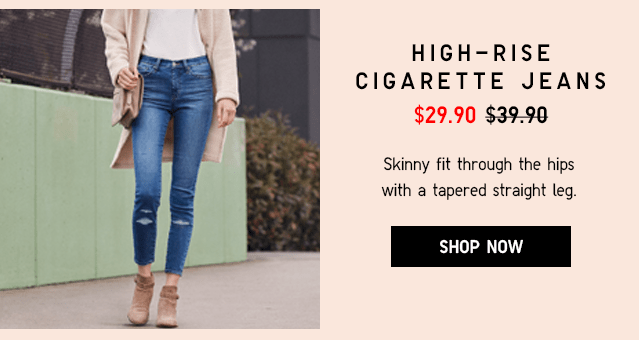 HIGH-RISE CIGARETTE JEANS $29.90 - SHOP NOW
