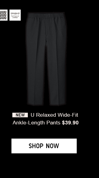 U RELAXED WIDE-FIT ANKLE-LENGTH PANTS $39.90 - SHOP NOW