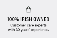 100% Irish Owned - Customer Care Experts - 30 Years Experience