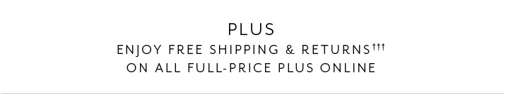 Plus. Enjoy free shipping and returns on all full-price plus online