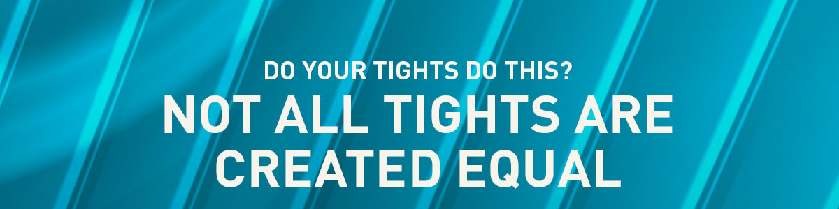 Not All Tights Are Created Equal