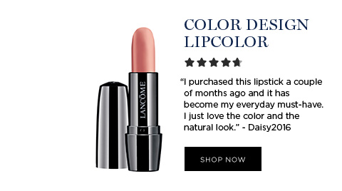 COLOR DESIGN LIPCOLOR - I purchased this lipstick a couple of months ago and it has become my everyday must-have. I just love the color and the natural look. - Daisy2016 - SHOP NOW