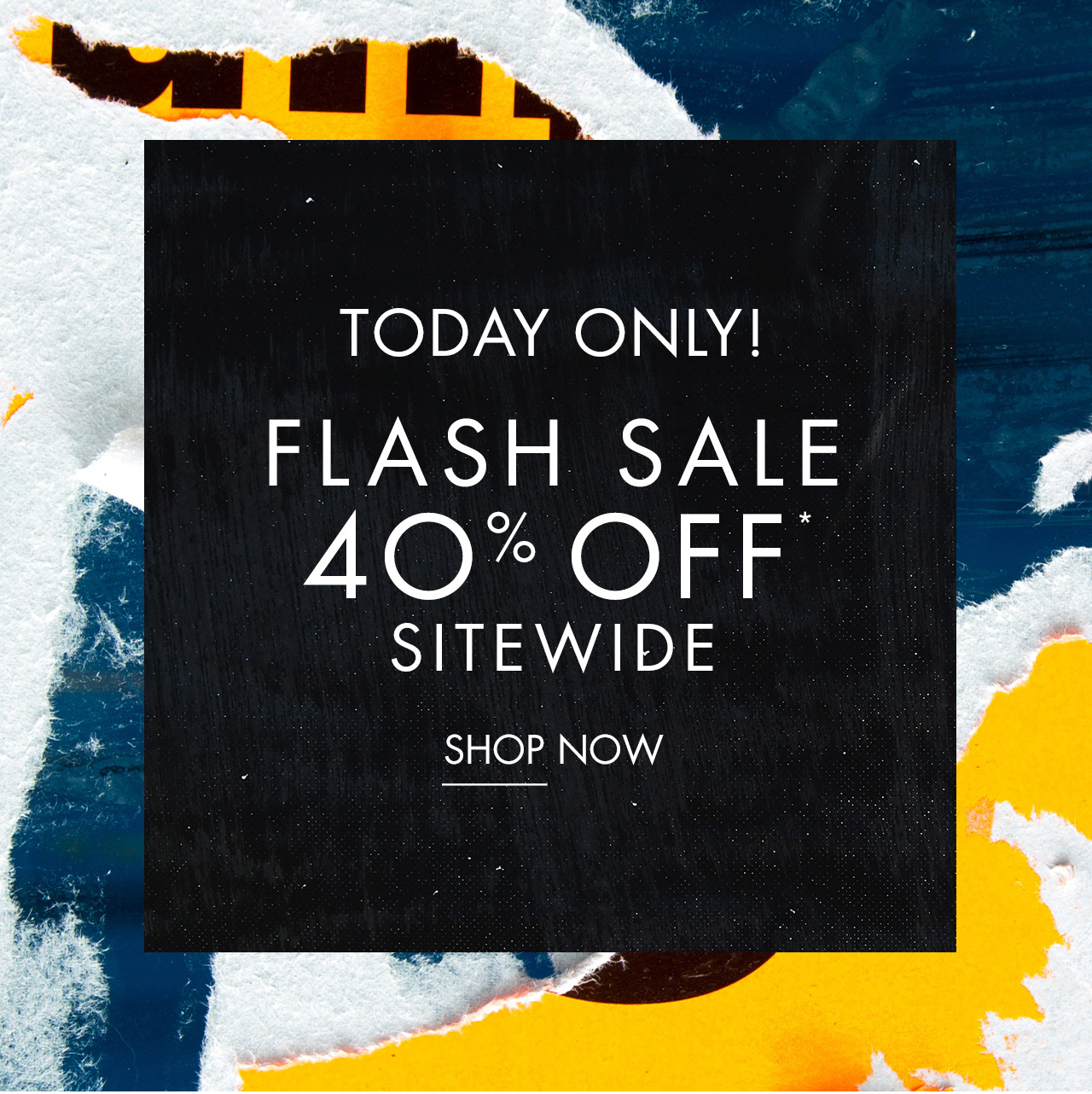 Today Only Flash Sale 40% Off Sitewide - Shop Now