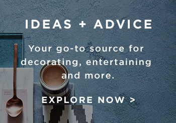 Ideas + Advice. Your decorating go-to source for decorating, entertaining and more. Explore Now