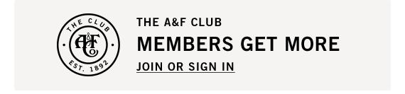 THE A&F CLUB | MEMBERS GET MORE | JOIN OR SIGN IN