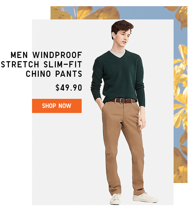 MEN WINDPROOF STRETCH SLIM-FIT CHINO PANTS $49.90 - SHOP NOW