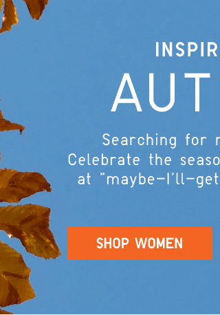 INSPIRED BY AUTUMN - SHOP WOMEN