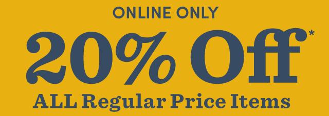 20% Off ALL Regular Price Items Online*