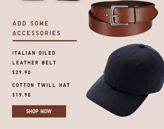 ITALIAN OILED LEATHER BELT $29.90, COTTON TWILL HAT $19.90 - SHOP NOW