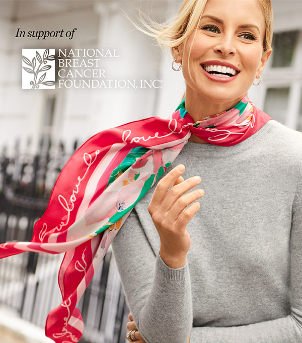 20% of net proceeds from limited-edition scarves will benefit National Breast Cancer Foundation, Inc. Shop Now