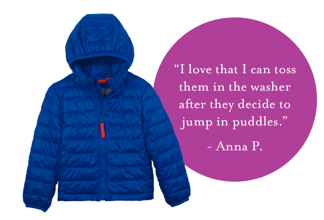 """""""I love that I can toss them in the washer after they decide to jump in puddles.""""  Anna P."""