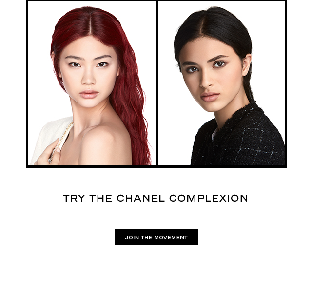 Try the CHANEL complexion. Join the movement.