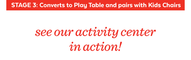 Stage 3: Converts to play table and pairs with kids chairs | See our activity center in action!