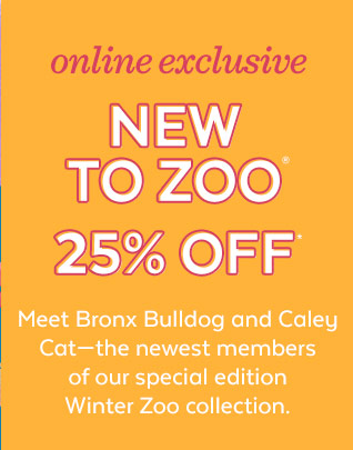 Online exclusive | New to Zoo | 25% off* | Meet Bronx Bulldog and Caley Cat-the newest members of our special edition Winter Zoo collection