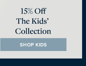 15% OFF THE KIDS' COLLECTION