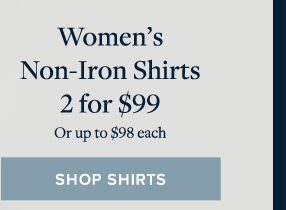 WOMEN'S NON-IRON SHIRTS 2 FOR $99