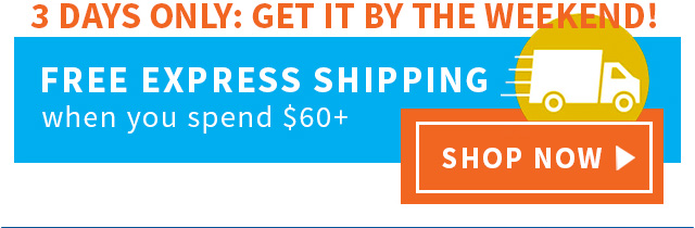 Get it By the Weekend with Free Express Shipping over $60!