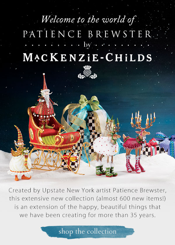 WELCOME TO THE WORLD OF PATIENCE BREWSTER BY MACKENZIE-CHILDS