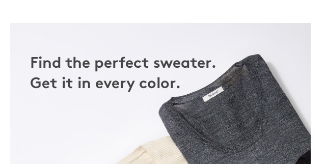 Find the perfect sweater. Get it in every color.