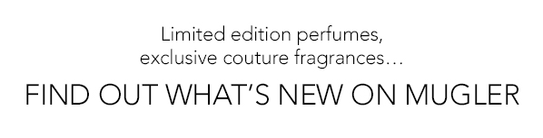 FIND OUT WHATS NEW ON MUGLER
