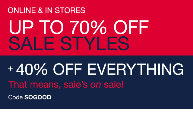 UP TO 70% OFF SALE STYLES + 40% OFF EVERYTHING