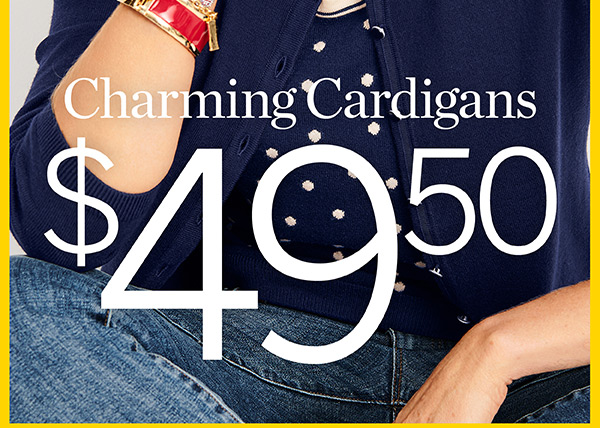$49.50 Charming Cardigan. Originally from $79.50-solid colors only. Shop Now
