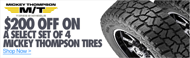 $200 off a select set of 4 Mickey Thompson Tires