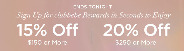 ENDS TONIGHT   Sign Up for clubbebe Rewards in Seconds to Enjoy 15% OFF $150 or More   20% OFF $250 or More