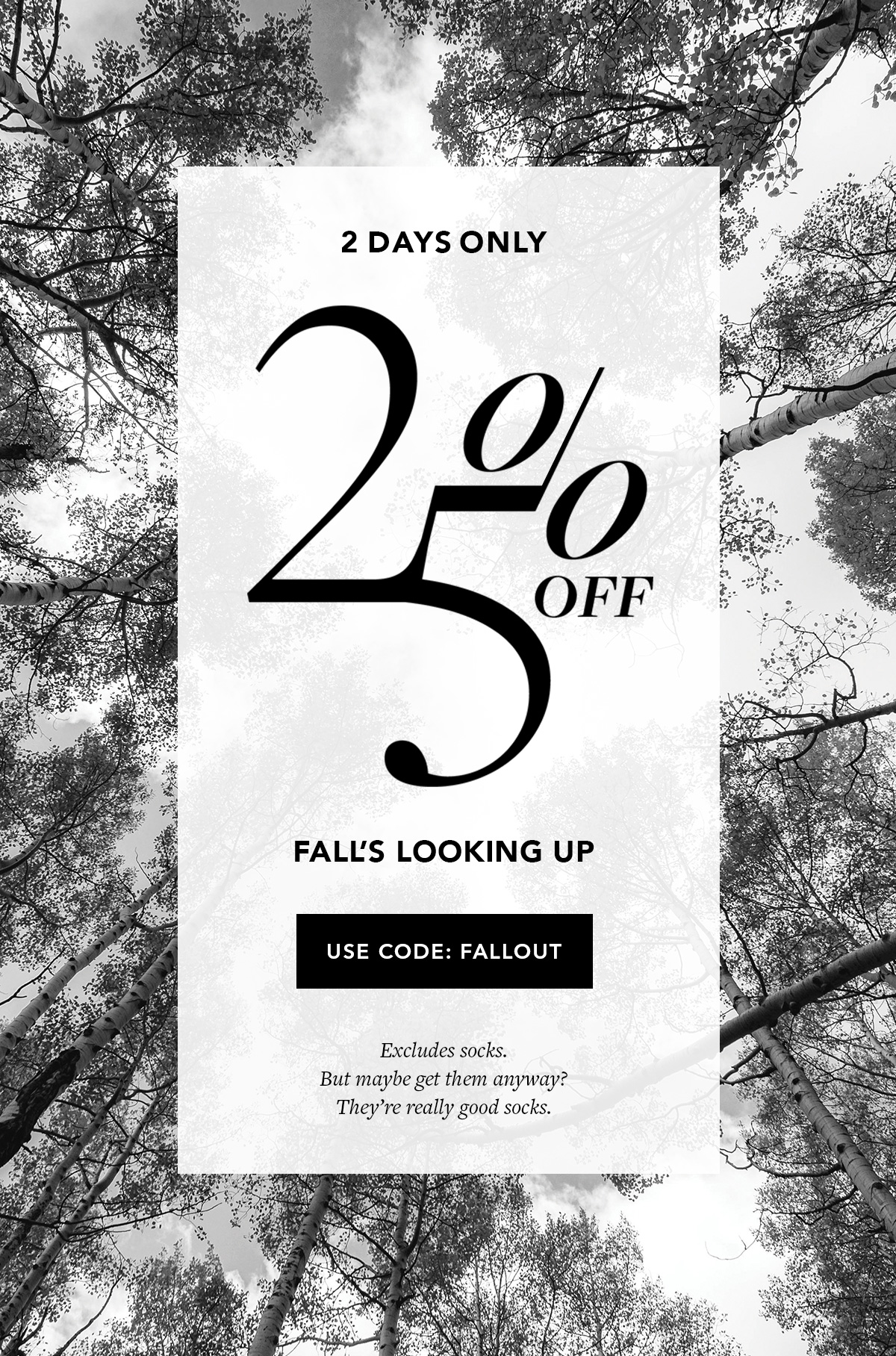 3 Days Only: Get 25% Off // Use Code: FALLOUT (Excludes socks. But maybe get them anyway? Theyre really good socks.)