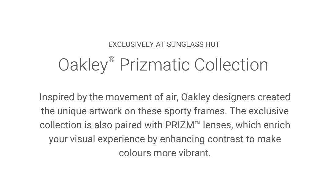 177f53d6a8da6 Sunglass Hut Australia  OAKLEY PRIZMATIC    Exclusive to Sunglass ...