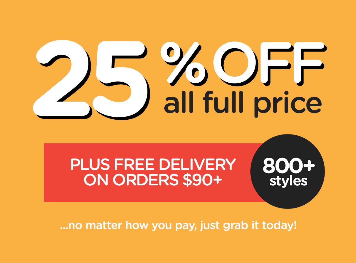 25% off all full price. Plus Free Delivery on orders $90+