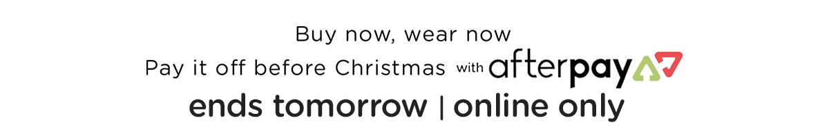Buy now, wear now | Pay it off before Christmas with AfterPay