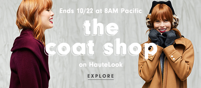 Ends 10/22 at 8AM Pacific | the coat shop on HauteLook | Explore