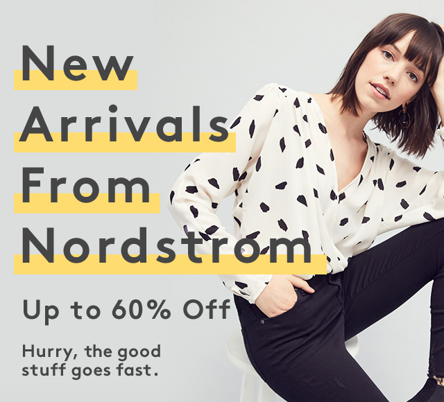 New Arrivals From Nordstrom | Up to 60% Off | Hurry, the good stuff goes fast.