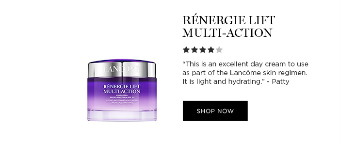 RNERGIE LIFT MULTI-ACTION - This is an excellent day cream to use as part of the Lancme skin regimen. It is light and hydrating. -Patty - SHOP NOW
