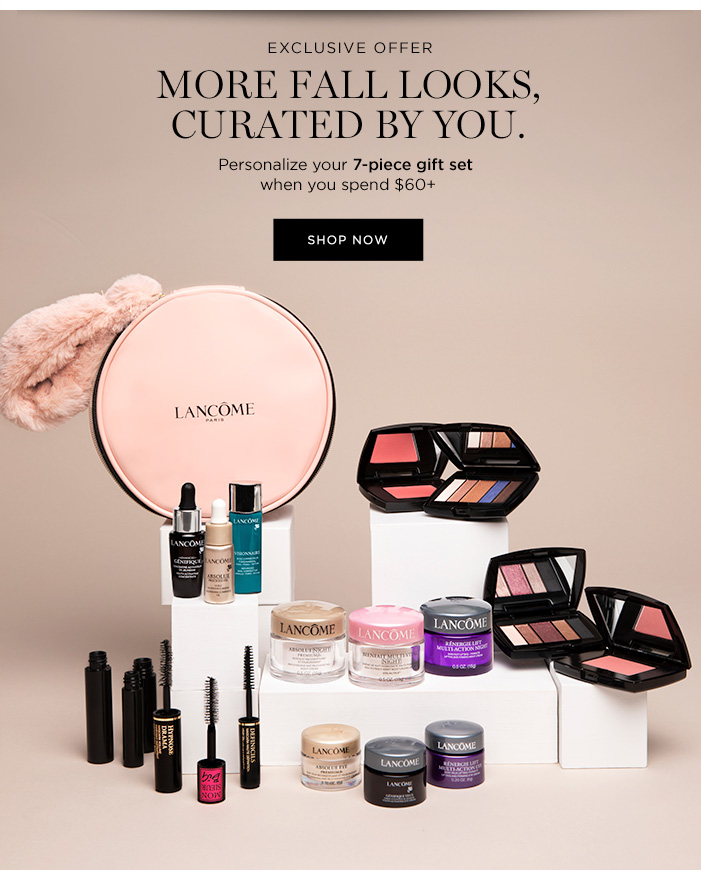 EXCLUSIVE OFFER - MORE FALL LOOKS, CURATED BY YOU. - Personalize your 7-piece gift set when you spend $60 plus - SHOP NOW