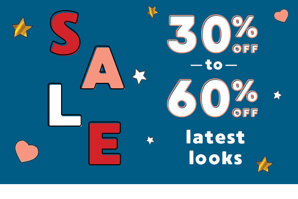 SALE. 30% to 60% off latest looks