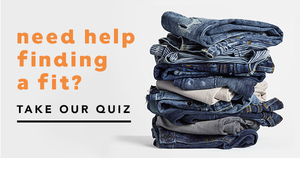 need help finding a fit? take our quiz