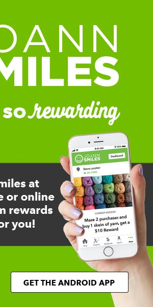 JOANN Smiles creativity is so rewarding. It's free! check your app today and we'll craft rewards just for you! Get the Android app.