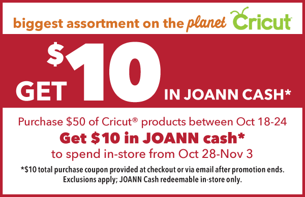Get $10 in JOANN cash to spend in-store from Oct 28-Nov 3 *$10 total purchase coupon provided at checkout or via email after promotion ends. Joann cash redeemable in-store only.