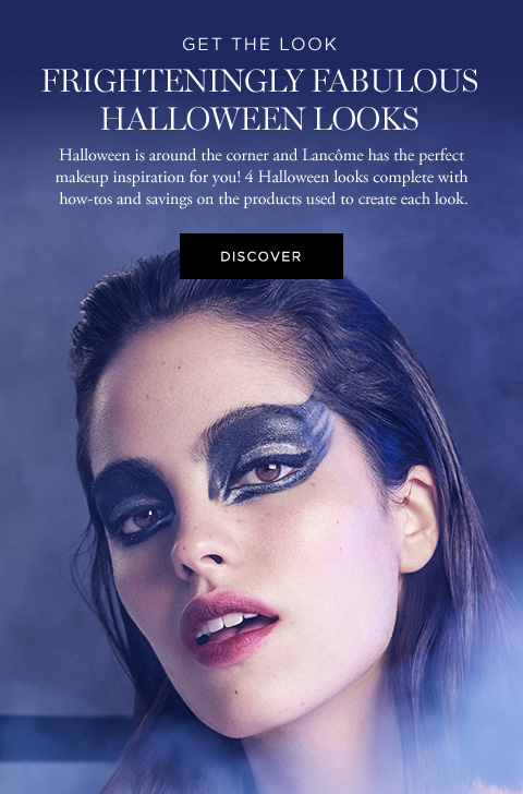 GET THE LOOK - FRIGHTENINGLY FABULOUS HALLOWEEN LOOKS - Halloween is around the corner and Lancme has the perfect makeup inspiration for you! 4 Halloween looks complete with how-tos and savings on the products used to create each look. - DISCOVER