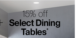 Plus 15% off select dining tables.*