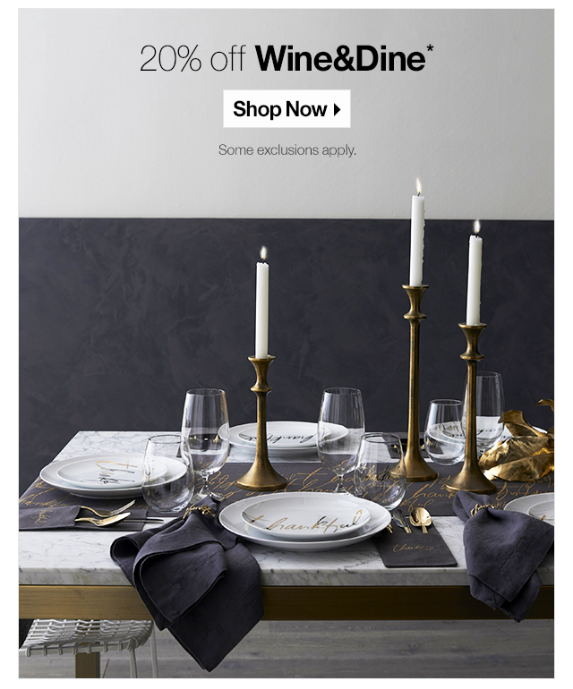 20% off wine&dine.* SHOP NOW. Some exclusions apply.