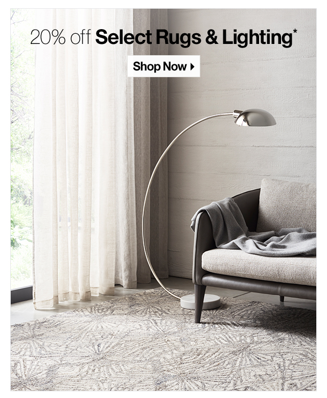 20% off Select Rugs and Lighting* SHOP NOW.