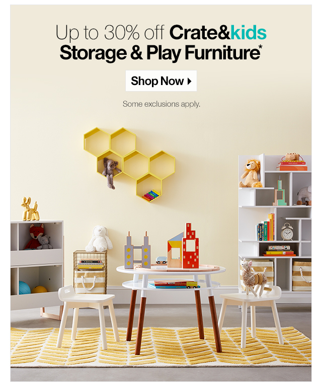 Up to 30% off Crate&kids storage and play furniture.* SHOP NOW. Some exclusions apply.