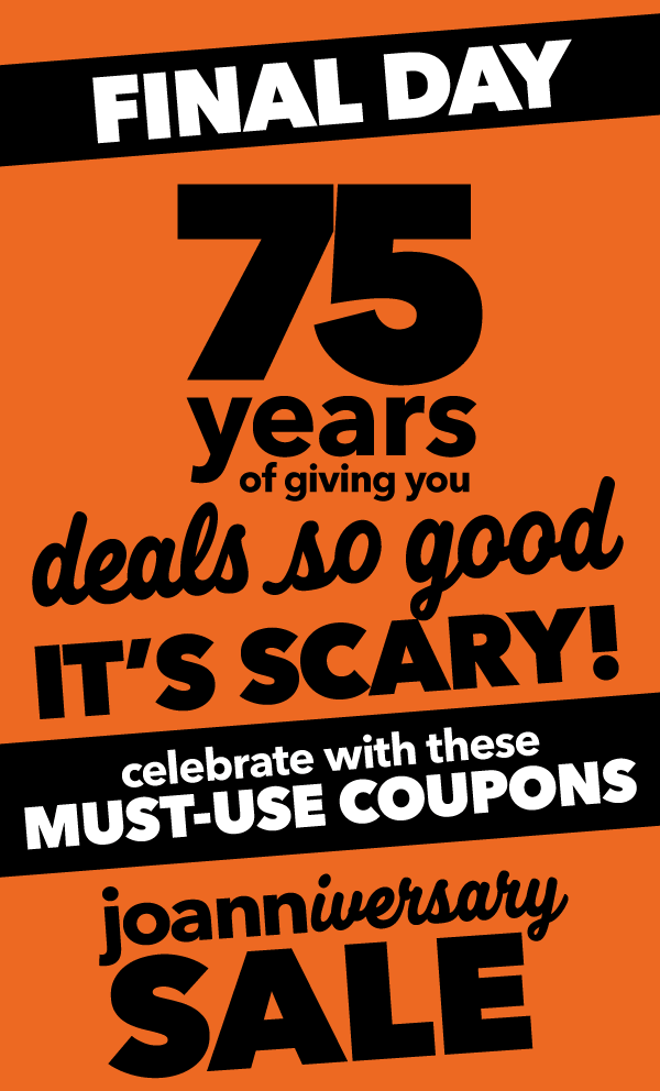 75 years of giving you deals you love. JOANNIVERSARY Sale. Ends 10/20. SHOP ALL DEALS.
