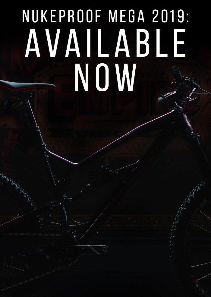 Nukeproof Mega 2019 range. Available now!