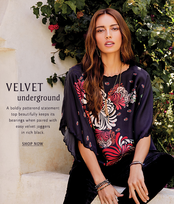 Velvet Underground: A boldly patterned statement top beautifully keeps its bearings when paired with easy velvet joggers in rich black. SHOP NOW